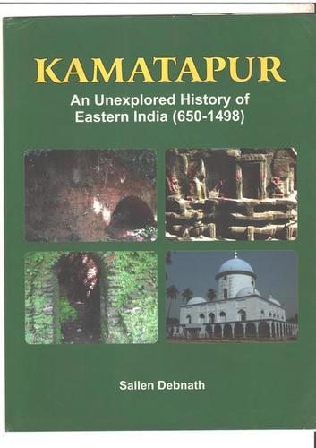 Kamatapur An Unexplored History Of Eastern India 650-1498 Book
