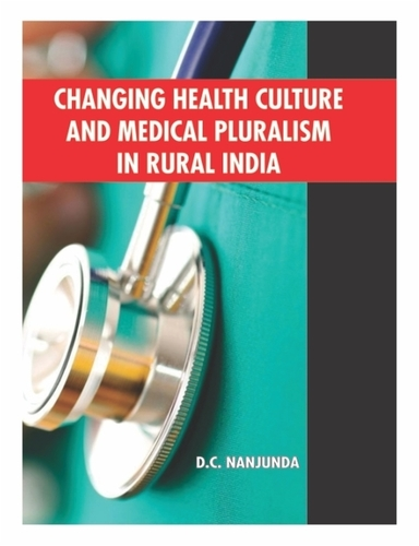 Changing Health Culture And Medical Pluralism In Rural India Book