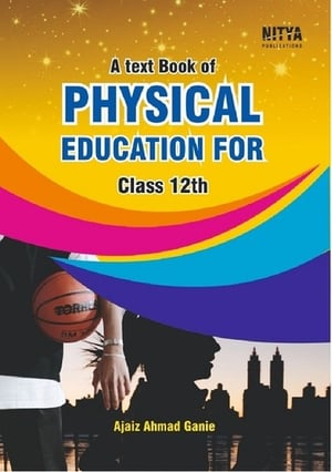 A Text Book of Physical Education for Class XII