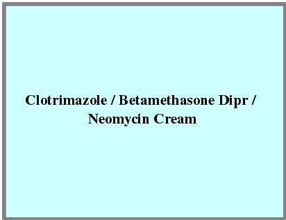 Clotrimazole / Betamethasone Dipr / Neomycin Cream