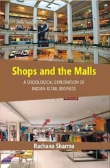 Shops and the Malls : A Sociological Exploration of Indian Retail Business Book