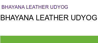 BHAYANA LEATHER UDYOG