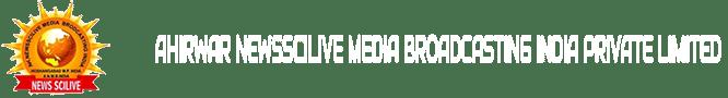 AHIRWAR NEWSSCILIVE MEDIA BROADCASTING INDIA PRIVATE LIMITED