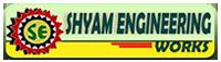 SHYAM ENGG. WORKS