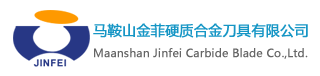 MAANSHAN JINFEI CARBIDE BLADE CO., LTD.