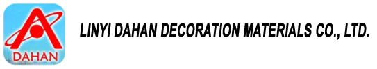 LINYI DAHAN DECORATION MATERIALS CO., LTD.